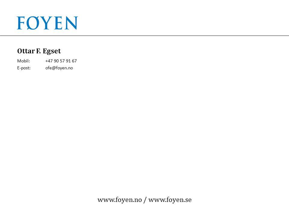 www.foyen.no / www.foyen.se Ottar F. Egset Mobil:+47 90 57 91 67 E-post:ofe@foyen.no