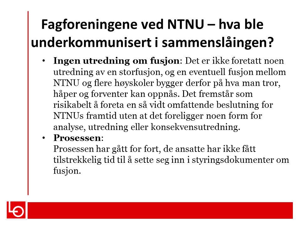 Fagforeningene ved NTNU – hva ble underkommunisert i sammenslåingen? Ingen utredning om fusjon: Det er ikke foretatt noen utredning av en storfusjon,