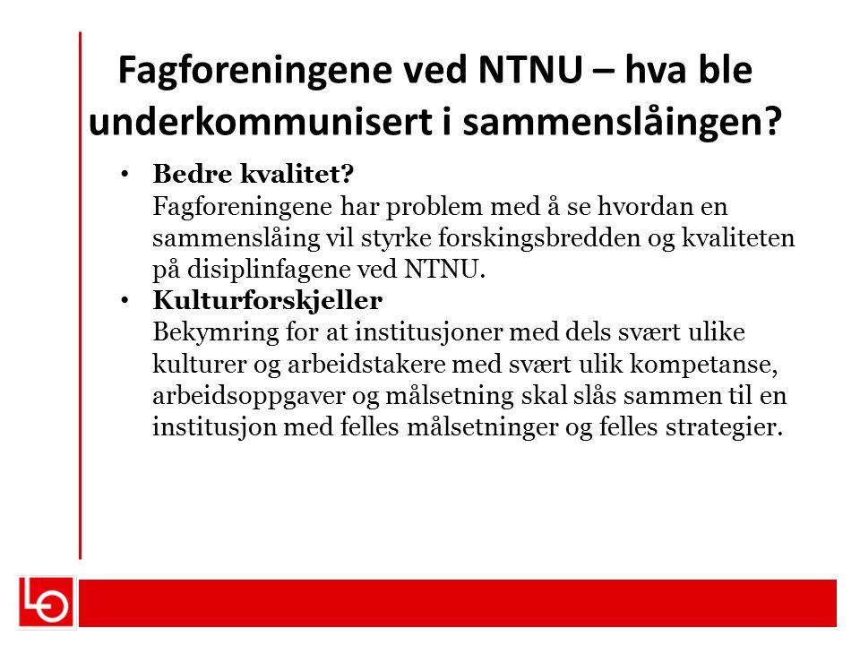 Fagforeningene ved NTNU – hva ble underkommunisert i sammenslåingen? Bedre kvalitet? Fagforeningene har problem med å se hvordan en sammenslåing vil s