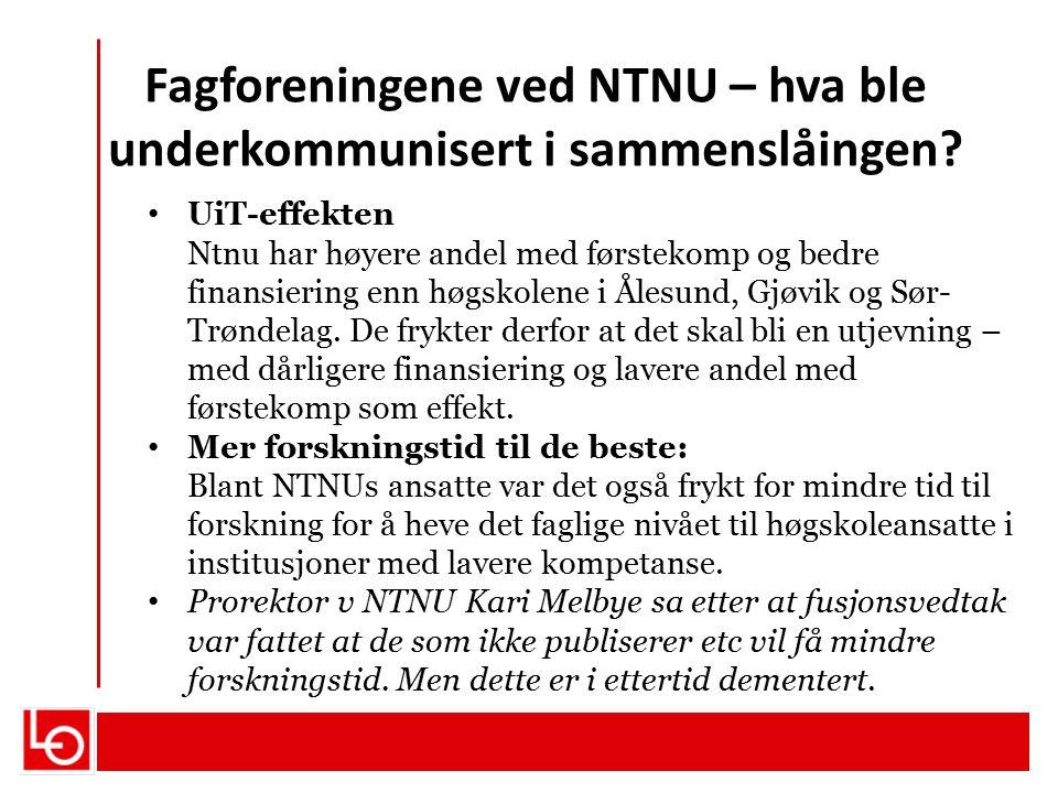 Fagforeningene ved NTNU – hva ble underkommunisert i sammenslåingen? UiT-effekten Ntnu har høyere andel med førstekomp og bedre finansiering enn høgsk