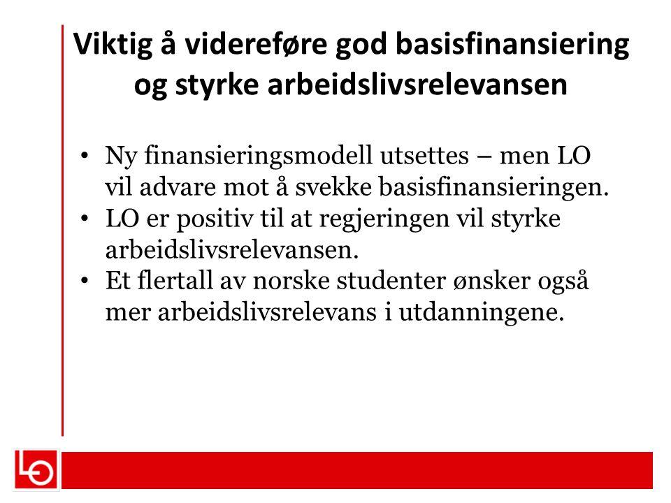 Viktig å videreføre god basisfinansiering og styrke arbeidslivsrelevansen Ny finansieringsmodell utsettes – men LO vil advare mot å svekke basisfinans