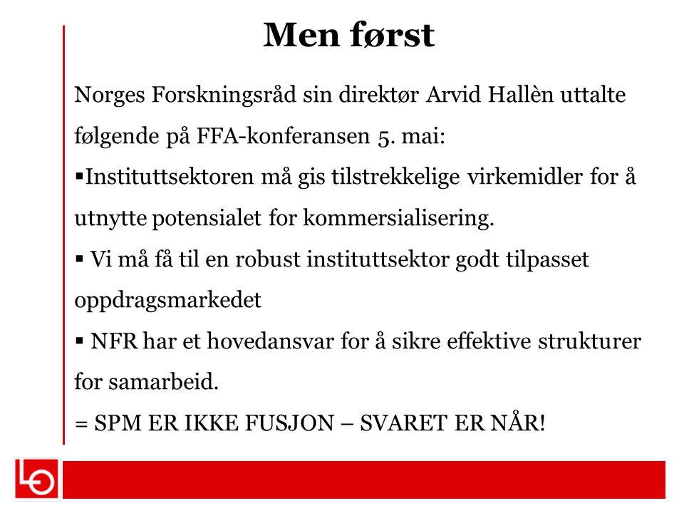 Men først Norges Forskningsråd sin direktør Arvid Hallèn uttalte følgende på FFA-konferansen 5. mai:  Instituttsektoren må gis tilstrekkelige virkemi