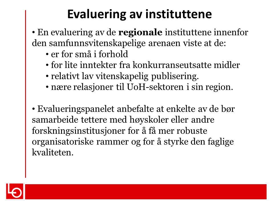 Evaluering av instituttene En evaluering av de regionale instituttene innenfor den samfunnsvitenskapelige arenaen viste at de: er for små i forhold fo