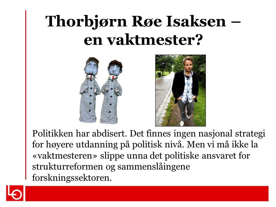 Thorbjørn Røe Isaksen – en vaktmester? Politikken har abdisert. Det finnes ingen nasjonal strategi for høyere utdanning på politisk nivå. Men vi må ik