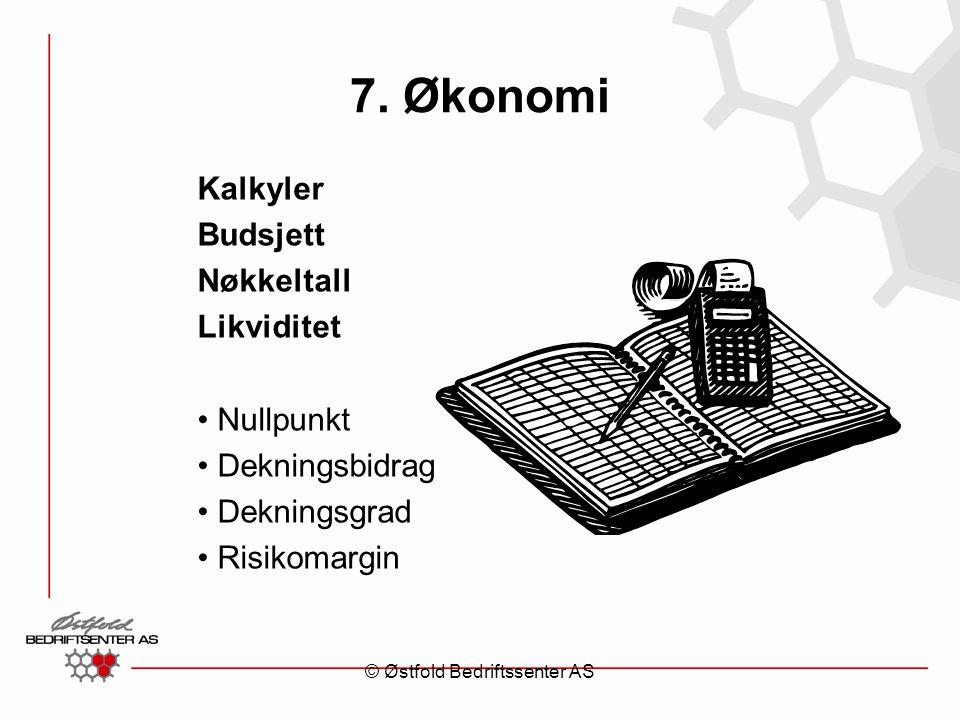 7. Økonomi Kalkyler Budsjett Nøkkeltall Likviditet Nullpunkt Dekningsbidrag Dekningsgrad Risikomargin © Østfold Bedriftssenter AS