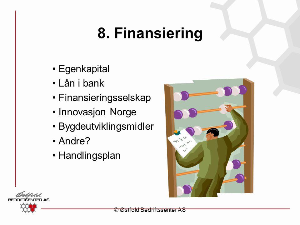 8. Finansiering Egenkapital Lån i bank Finansieringsselskap Innovasjon Norge Bygdeutviklingsmidler Andre? Handlingsplan © Østfold Bedriftssenter AS