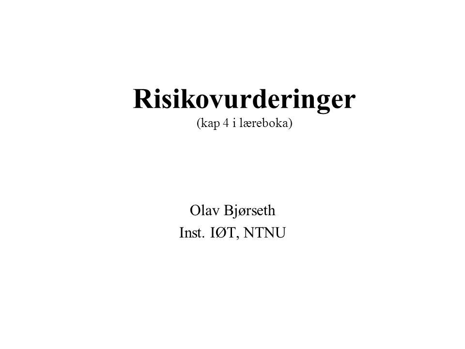 Risikovurderinger (kap 4 i læreboka) Olav Bjørseth Inst. IØT, NTNU