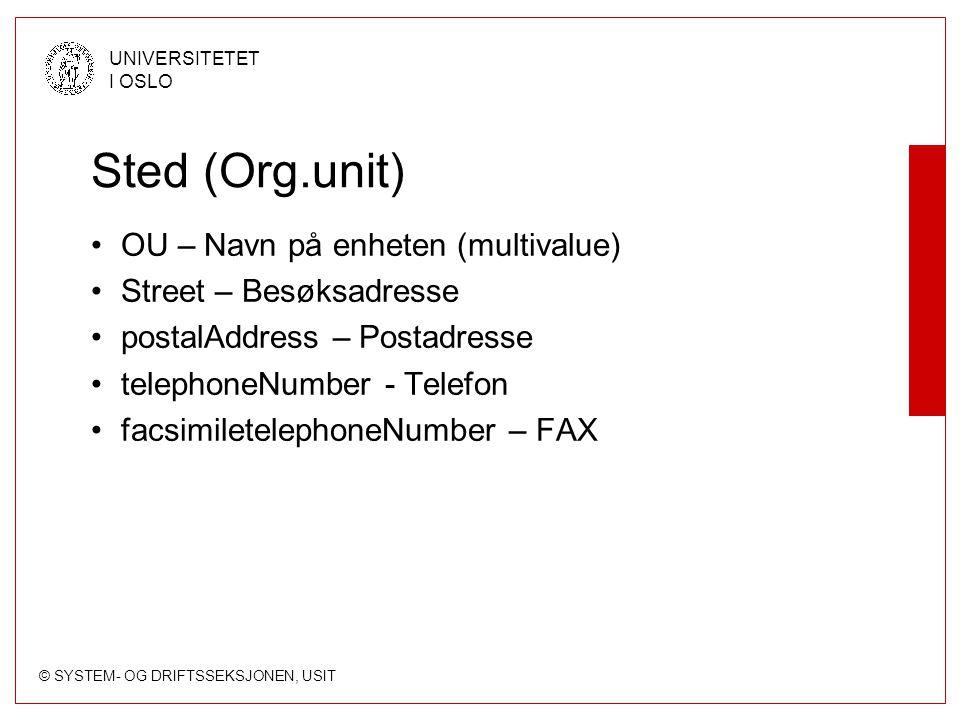 © SYSTEM- OG DRIFTSSEKSJONEN, USIT UNIVERSITETET I OSLO Sted (Org.unit) OU – Navn på enheten (multivalue) Street – Besøksadresse postalAddress – Posta