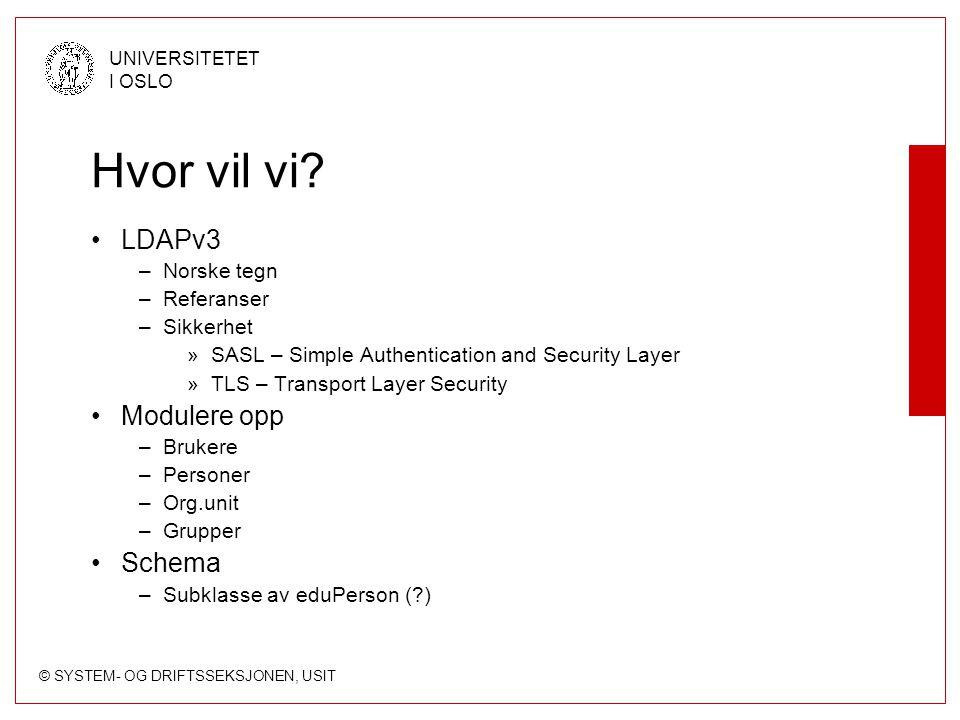 © SYSTEM- OG DRIFTSSEKSJONEN, USIT UNIVERSITETET I OSLO Hvor vil vi? LDAPv3 –Norske tegn –Referanser –Sikkerhet »SASL – Simple Authentication and Secu