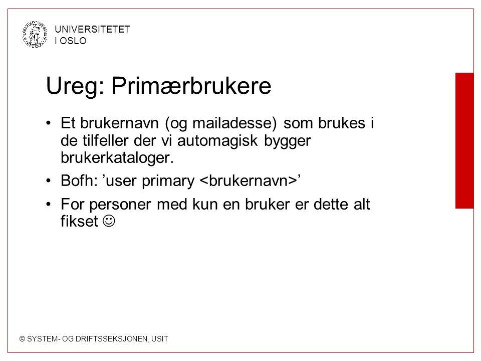 © SYSTEM- OG DRIFTSSEKSJONEN, USIT UNIVERSITETET I OSLO Ureg: Primærbrukere Et brukernavn (og mailadesse) som brukes i de tilfeller der vi automagisk