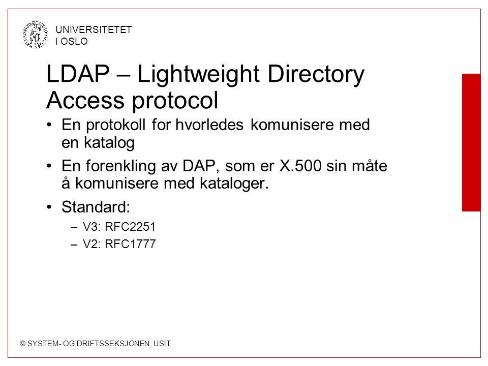 © SYSTEM- OG DRIFTSSEKSJONEN, USIT UNIVERSITETET I OSLO LDAP – Lightweight Directory Access protocol En protokoll for hvorledes komunisere med en kata
