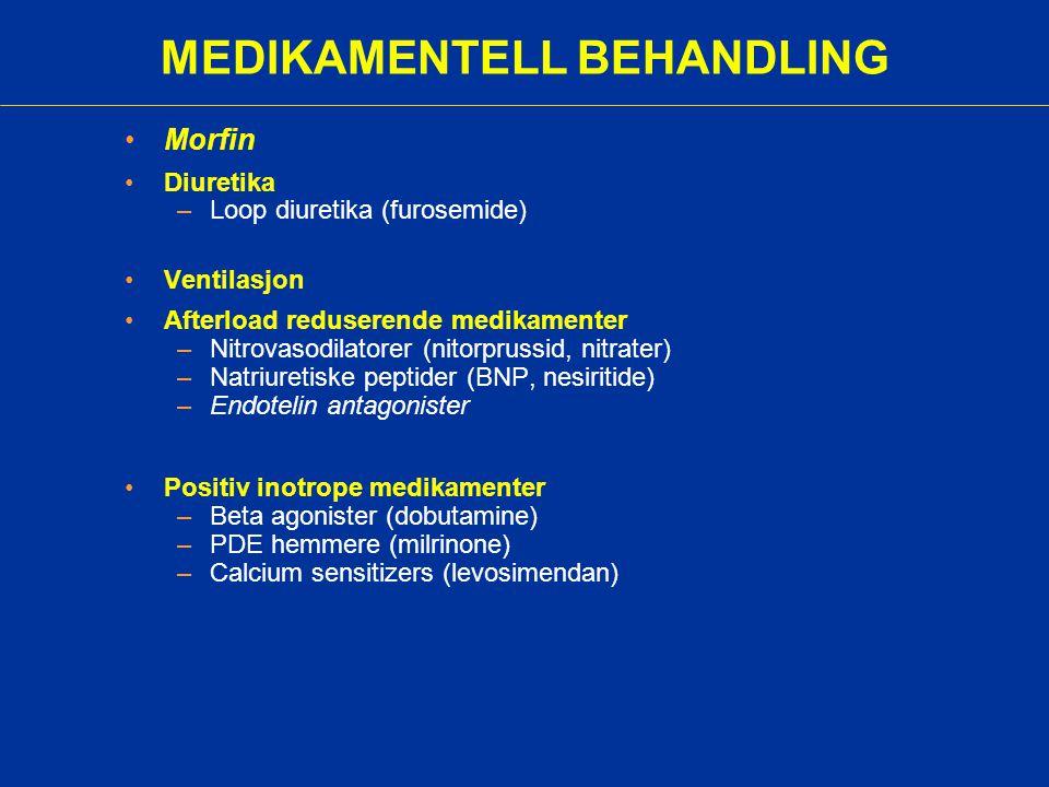 MEDIKAMENTELL BEHANDLING Morfin Diuretika –Loop diuretika (furosemide) Ventilasjon Afterload reduserende medikamenter –Nitrovasodilatorer (nitorprussi