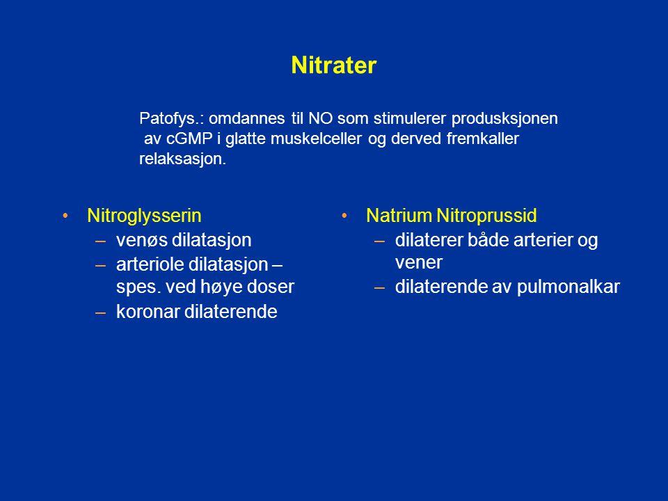Nitrater Nitroglysserin –venøs dilatasjon –arteriole dilatasjon – spes. ved høye doser –koronar dilaterende Natrium Nitroprussid –dilaterer både arter