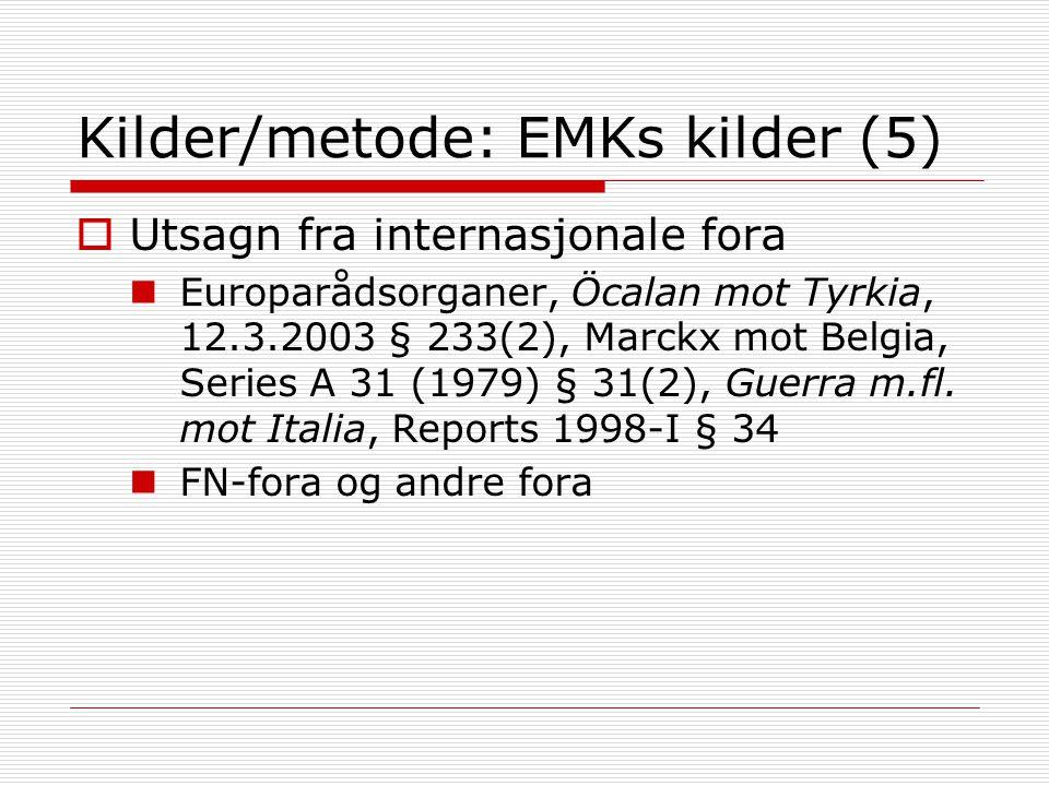Kilder/metode: EMKs kilder (5)  Utsagn fra internasjonale fora Europarådsorganer, Öcalan mot Tyrkia, 12.3.2003 § 233(2), Marckx mot Belgia, Series A