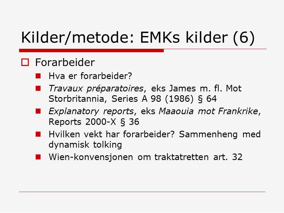 Kilder/metode: EMKs kilder (6)  Forarbeider Hva er forarbeider? Travaux préparatoires, eks James m. fl. Mot Storbritannia, Series A 98 (1986) § 64 Ex