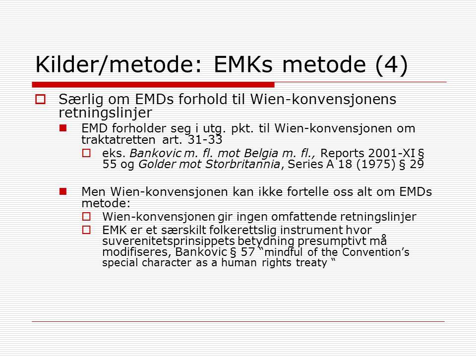 Kilder/metode: EMKs metode (4)  Særlig om EMDs forhold til Wien-konvensjonens retningslinjer EMD forholder seg i utg. pkt. til Wien-konvensjonen om t