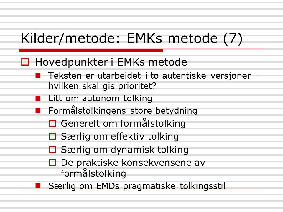Kilder/metode: EMKs metode (7)  Hovedpunkter i EMKs metode Teksten er utarbeidet i to autentiske versjoner – hvilken skal gis prioritet? Litt om auto