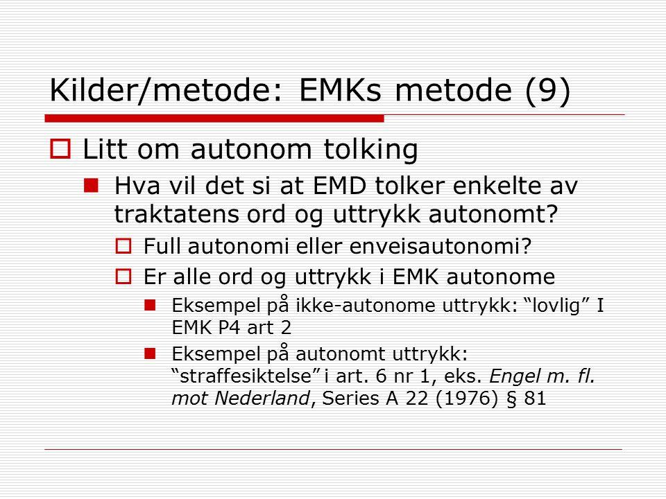 Kilder/metode: EMKs metode (9)  Litt om autonom tolking Hva vil det si at EMD tolker enkelte av traktatens ord og uttrykk autonomt.