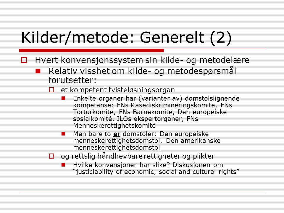 Kilder/metode: Generelt (2)  Hvert konvensjonssystem sin kilde- og metodelære Relativ visshet om kilde- og metodespørsmål forutsetter:  et kompetent