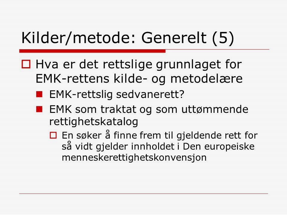 Kilder/metode: Generelt (5)  Hva er det rettslige grunnlaget for EMK-rettens kilde- og metodelære EMK-rettslig sedvanerett? EMK som traktat og som ut