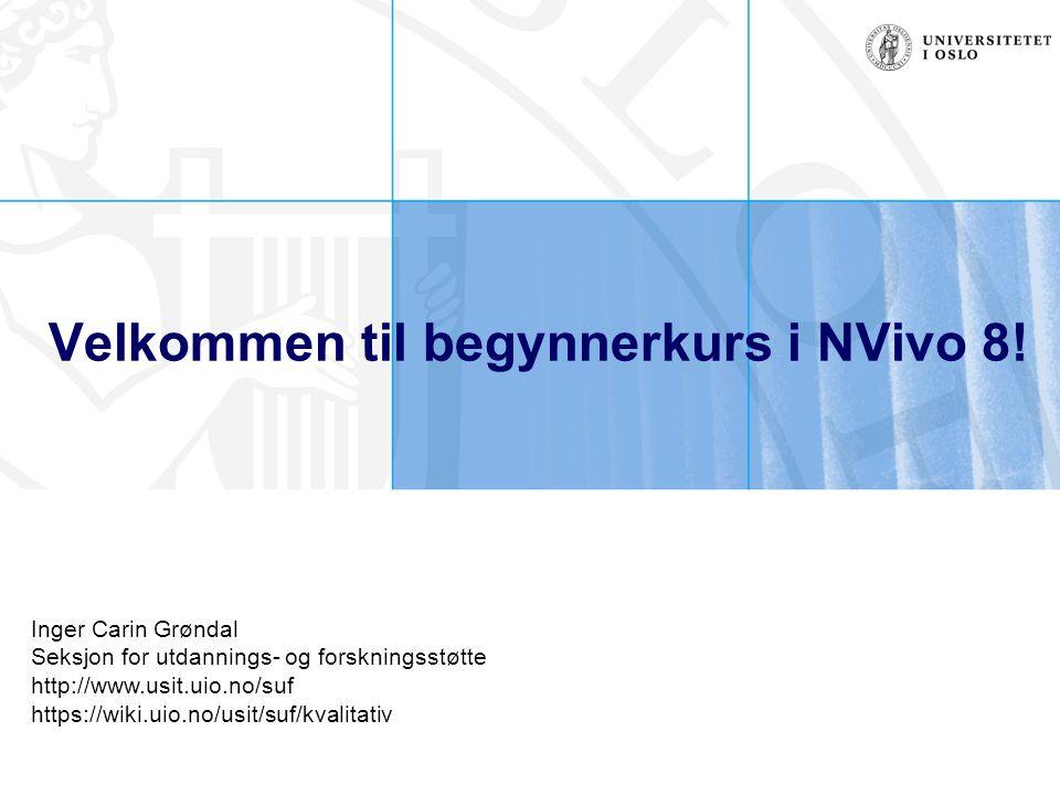 Velkommen til begynnerkurs i NVivo 8! Inger Carin Grøndal Seksjon for utdannings- og forskningsstøtte http://www.usit.uio.no/suf https://wiki.uio.no/u