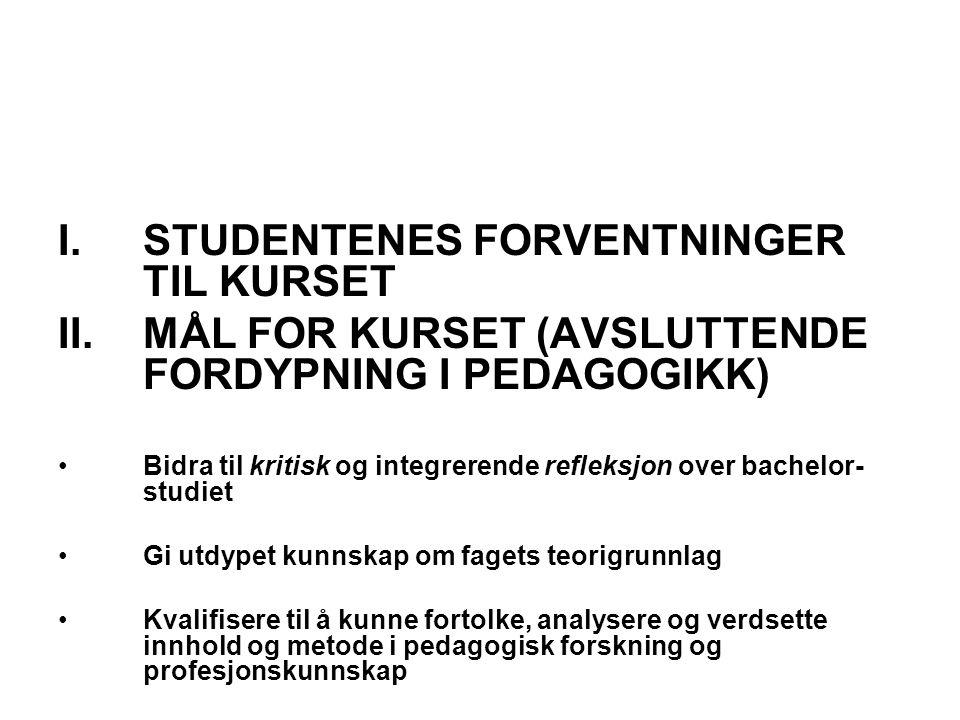 I.STUDENTENES FORVENTNINGER TIL KURSET II.MÅL FOR KURSET (AVSLUTTENDE FORDYPNING I PEDAGOGIKK) Bidra til kritisk og integrerende refleksjon over bache