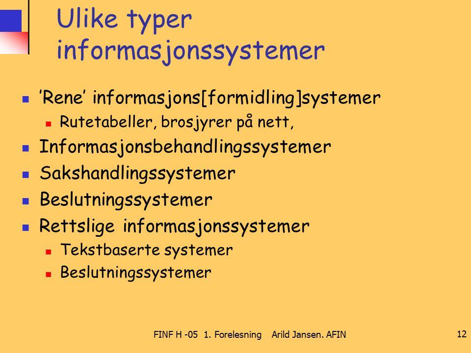 FINF H -05 1. Forelesning Arild Jansen. AFIN 12 Ulike typer informasjonssystemer 'Rene' informasjons[formidling]systemer Rutetabeller, brosjyrer på ne