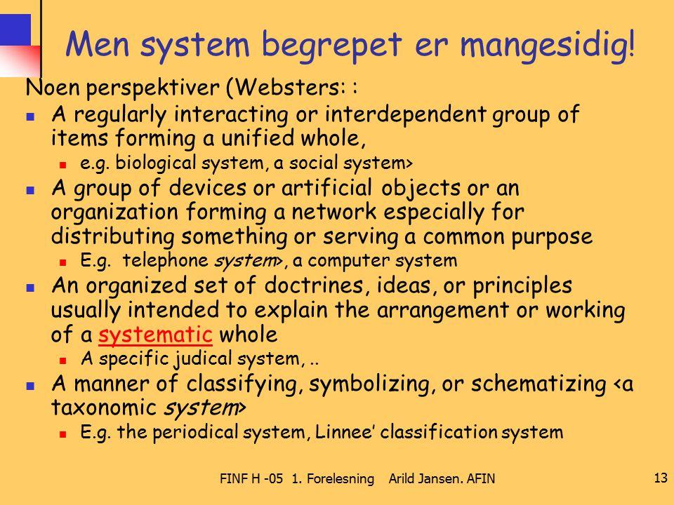 FINF H -05 1. Forelesning Arild Jansen. AFIN 13 Men system begrepet er mangesidig! Noen perspektiver (Websters: : A regularly interacting or interdepe