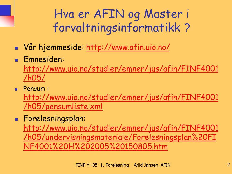 FINF H -05 1. Forelesning Arild Jansen. AFIN 2 Hva er AFIN og Master i forvaltningsinformatikk ? Vår hjemmeside: http://www.afin.uio.no/http://www.afi