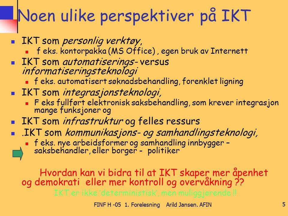 FINF H -05 1. Forelesning Arild Jansen. AFIN 5 Noen ulike perspektiver på IKT IKT som personlig verktøy, f eks. kontorpakka (MS Office), egen bruk av