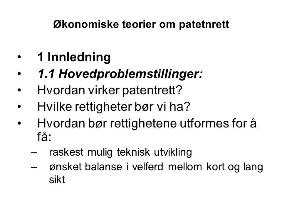 Økonomiske teorier om patetnrett 1 Innledning 1.1 Hovedproblemstillinger: Hvordan virker patentrett? Hvilke rettigheter bør vi ha? Hvordan bør rettigh