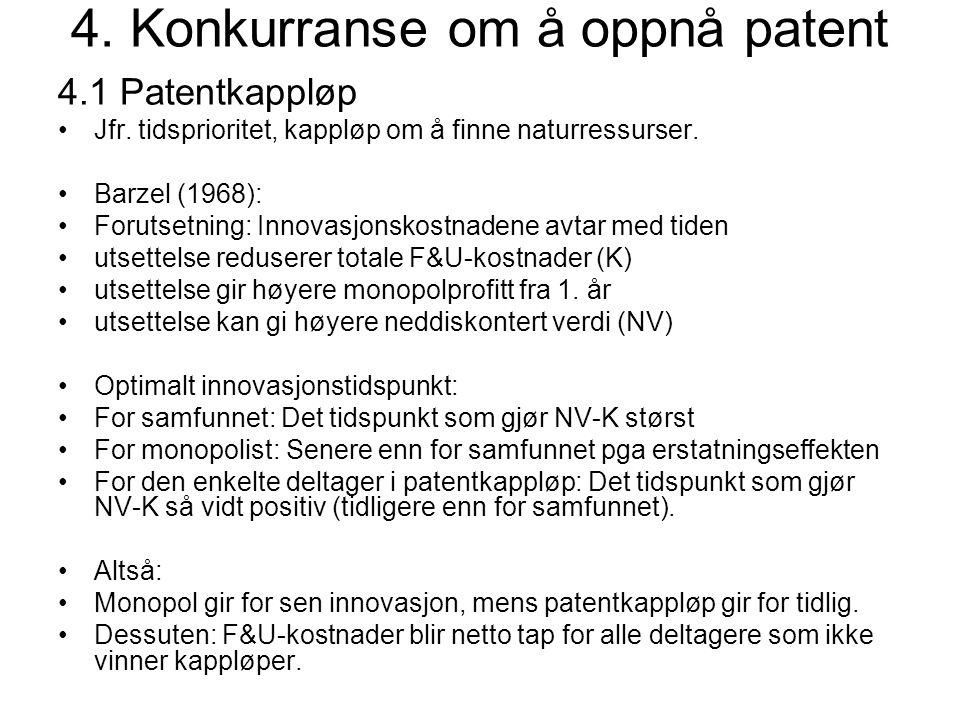 4. Konkurranse om å oppnå patent 4.1 Patentkappløp Jfr. tidsprioritet, kappløp om å finne naturressurser. Barzel (1968): Forutsetning: Innovasjonskost