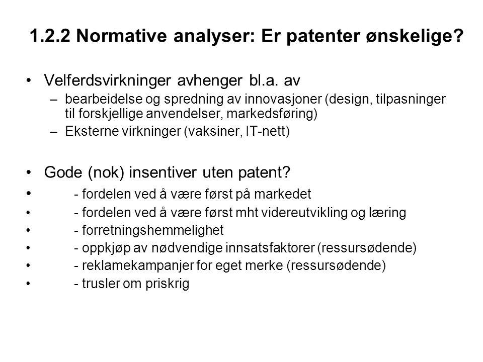 1.2.2 Normative analyser: Er patenter ønskelige? Velferdsvirkninger avhenger bl.a. av –bearbeidelse og spredning av innovasjoner (design, tilpasninger