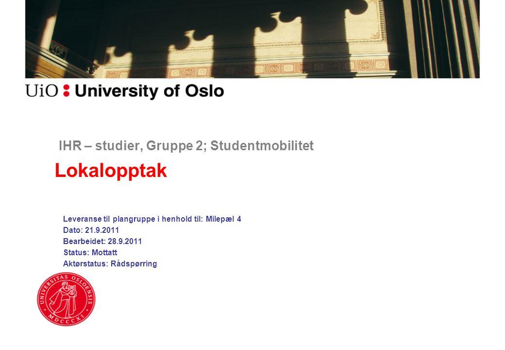 IHR – studier, Gruppe 2; Studentmobilitet Lokalopptak Leveranse til plangruppe i henhold til: Milepæl 4 Dato: 21.9.2011 Bearbeidet: 28.9.2011 Status:
