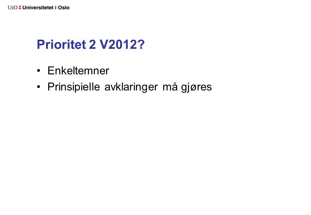 Prioritet 2 V2012? Enkeltemner Prinsipielle avklaringer må gjøres