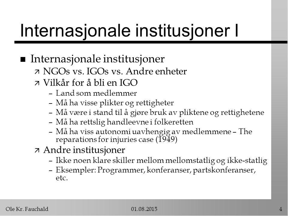 Ole Kr. Fauchald01.08.20154 Internasjonale institusjoner I n Internasjonale institusjoner ä NGOs vs. IGOs vs. Andre enheter ä Vilkår for å bli en IGO