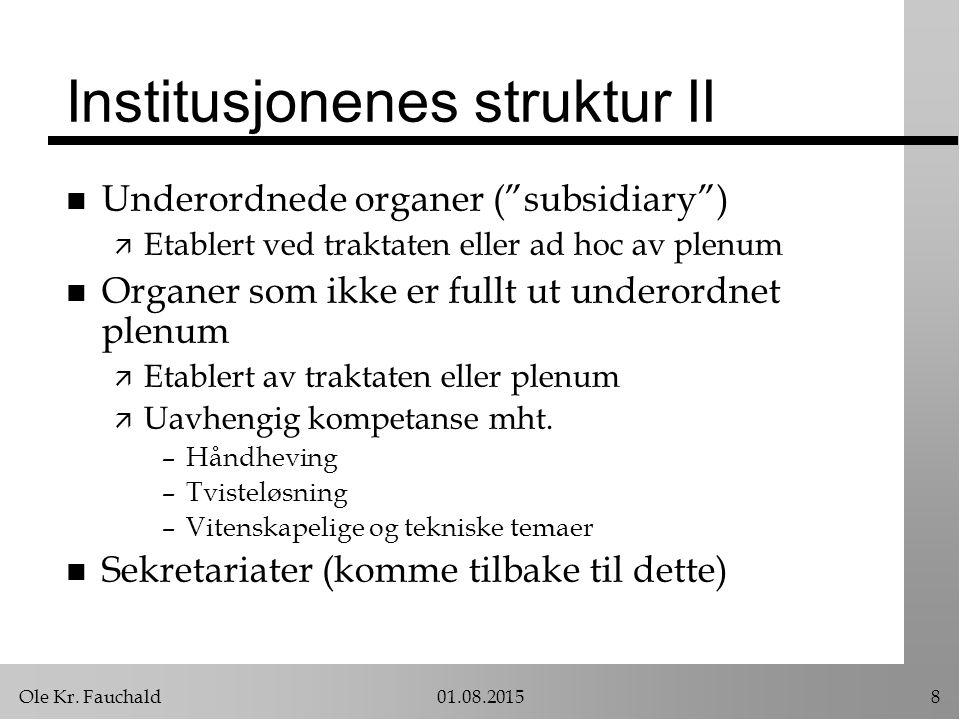 """Ole Kr. Fauchald01.08.20158 Institusjonenes struktur II n Underordnede organer (""""subsidiary"""") ä Etablert ved traktaten eller ad hoc av plenum n Organe"""