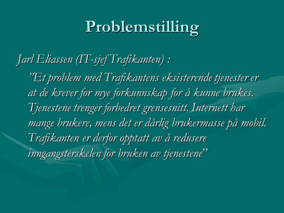 Problemstilling Jarl Eliassen (IT-sjef Trafikanten) : Et problem med Trafikantens eksisterende tjenester er at de krever for mye forkunnskap for å kunne brukes.