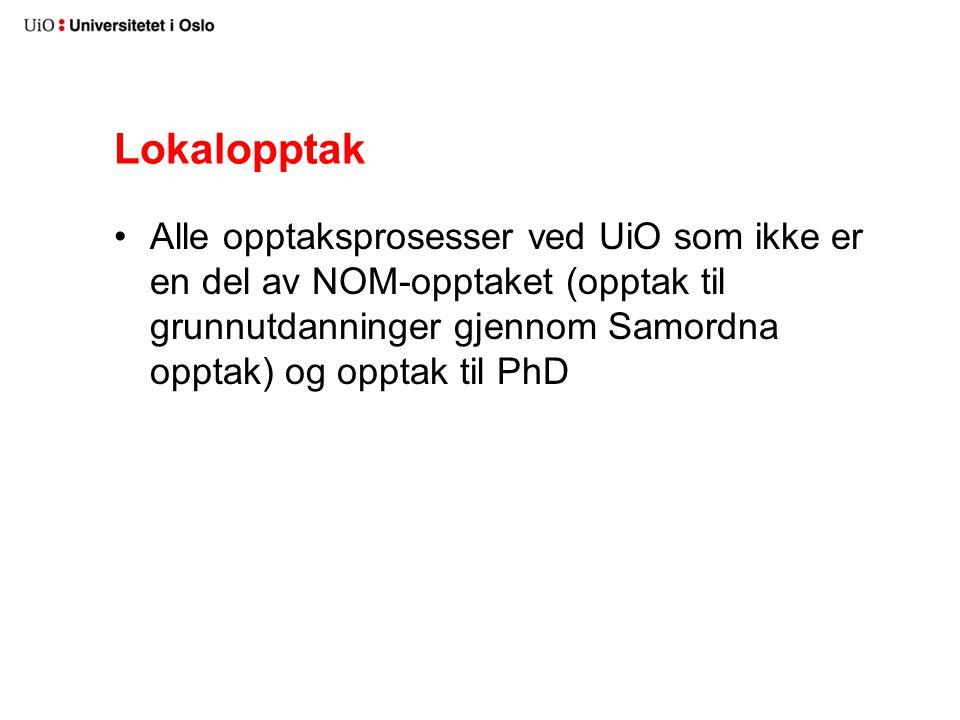 Lokalopptak Alle opptaksprosesser ved UiO som ikke er en del av NOM-opptaket (opptak til grunnutdanninger gjennom Samordna opptak) og opptak til PhD