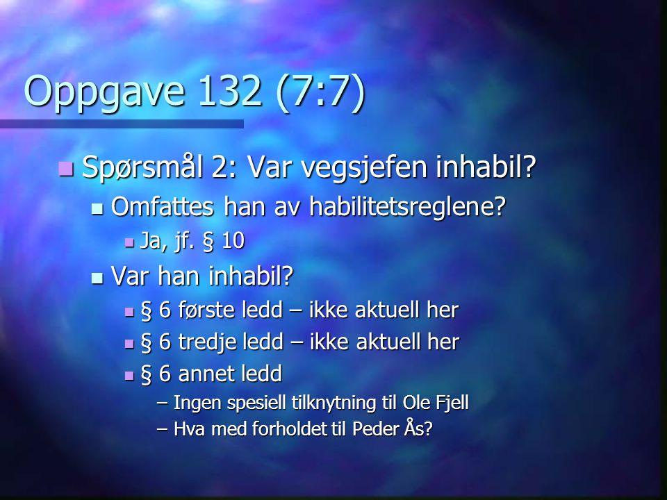 Oppgave 132 (7:7) Spørsmål 2: Var vegsjefen inhabil.