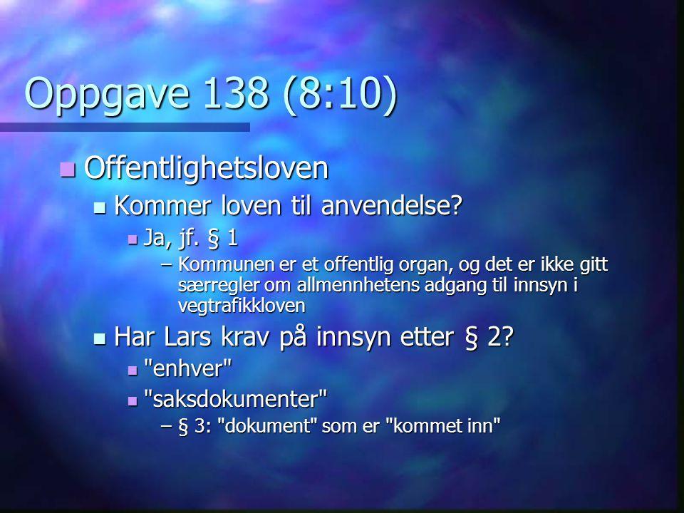 Oppgave 138 (8:10) Offentlighetsloven Offentlighetsloven Kommer loven til anvendelse.
