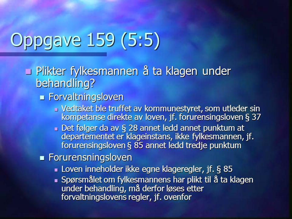 Oppgave 159 (5:5) Plikter fylkesmannen å ta klagen under behandling.