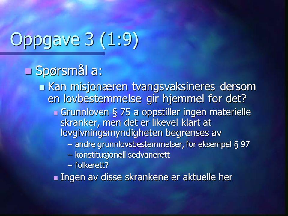 Oppgave 3 (1:9) Spørsmål a: Spørsmål a: Kan misjonæren tvangsvaksineres dersom en lovbestemmelse gir hjemmel for det.