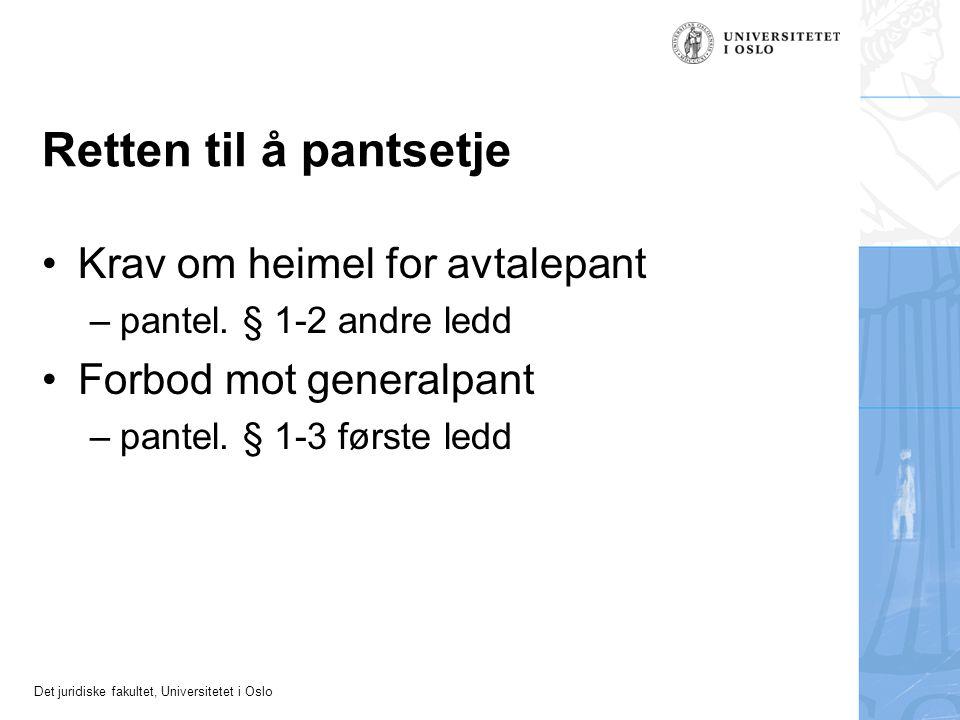 Det juridiske fakultet, Universitetet i Oslo Retten til å pantsetje Krav om heimel for avtalepant –pantel. § 1-2 andre ledd Forbod mot generalpant –pa