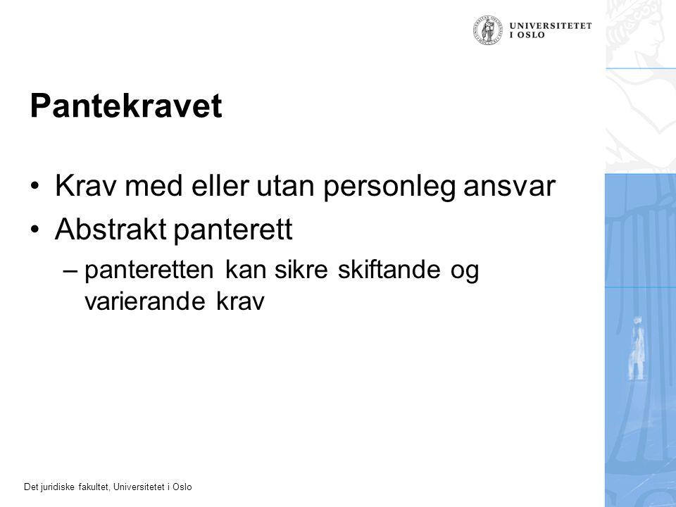 Det juridiske fakultet, Universitetet i Oslo Pantekravet Krav med eller utan personleg ansvar Abstrakt panterett –panteretten kan sikre skiftande og v