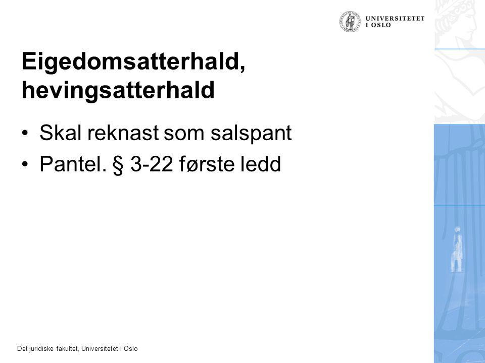 Det juridiske fakultet, Universitetet i Oslo Eigedomsatterhald, hevingsatterhald Skal reknast som salspant Pantel. § 3-22 første ledd