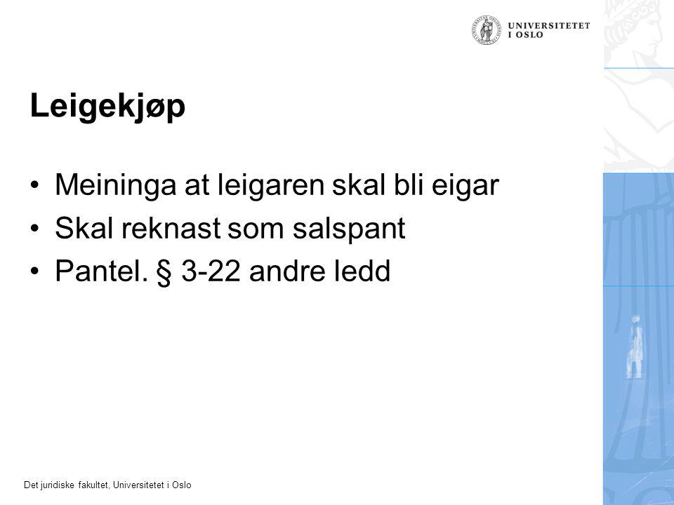 Det juridiske fakultet, Universitetet i Oslo Leigekjøp Meininga at leigaren skal bli eigar Skal reknast som salspant Pantel. § 3-22 andre ledd