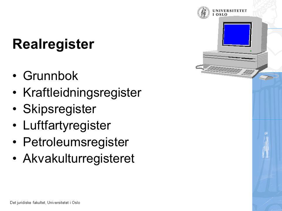 Det juridiske fakultet, Universitetet i Oslo Realregister Grunnbok Kraftleidningsregister Skipsregister Luftfartyregister Petroleumsregister Akvakultu