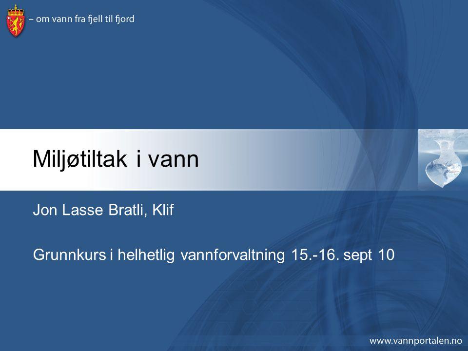 Miljøtiltak i vann Jon Lasse Bratli, Klif Grunnkurs i helhetlig vannforvaltning 15.-16. sept 10