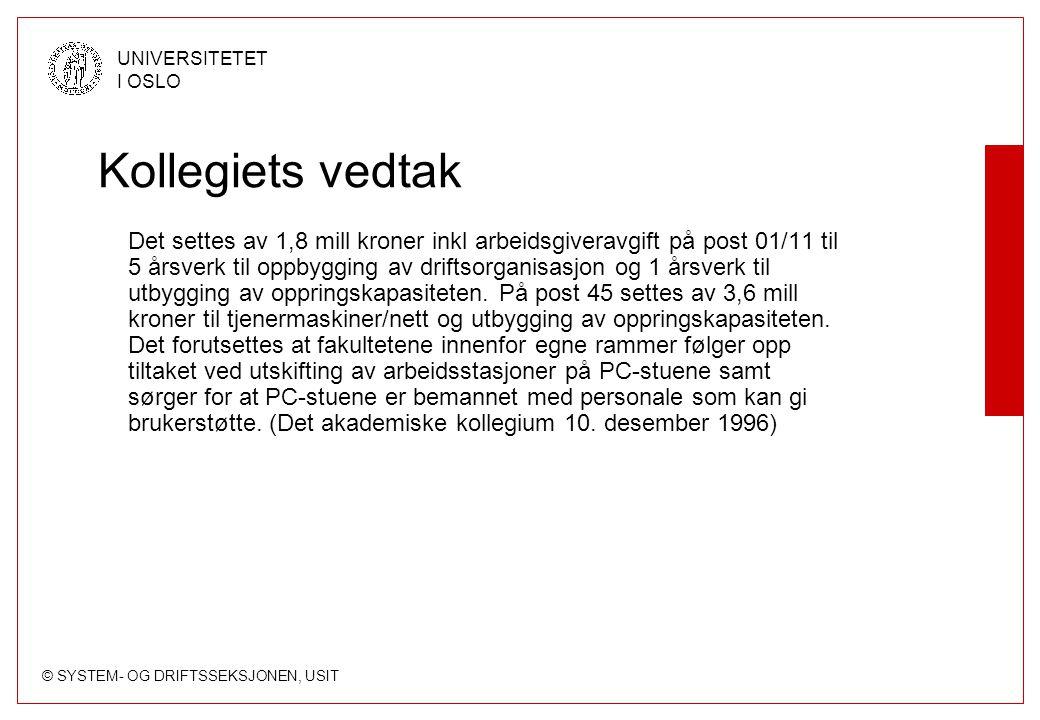 © SYSTEM- OG DRIFTSSEKSJONEN, USIT UNIVERSITETET I OSLO Kollegiets vedtak Det settes av 1,8 mill kroner inkl arbeidsgiveravgift på post 01/11 til 5 år
